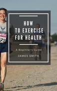 How to Exercise For Health