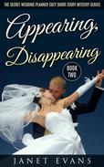 Appearing, Disappearing (The Secret Wedding Planner Cozy Short Story Mystery Series - Book Two )