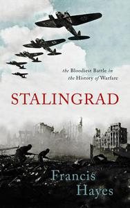 Stalingrad: The Bloodiest Battle in the History of Warfare