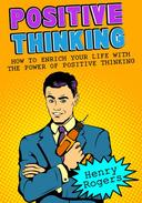 Positive Thinking: How To Enrich Your Life With The Power Of Positive Thinking