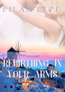 Rebirthing in Your Arms