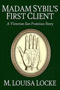 Madam Sibyl's First Client: A Victorian San Francisco Story