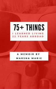 75+ Things I Learned Living 22 Years Abroad