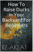How To Raise Ducks in Your Backyard For Beginners