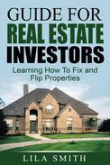 Guide For Real Estate Investors: Learning How To Fix And Flip Properties