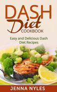 DASH Diet Cookbook: Easy and Delicious Dash Diet Recipes