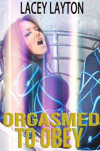 Orgasmed to Obey (forced orgasm, submission, mind control)