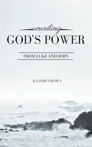 Unveiling God's Power From Luke and John
