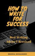 How to Write for Success:  Best Writing Advice I received