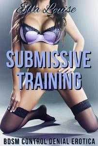 Submissive Training (BDSM Control Denial Erotica)