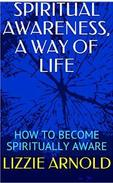 SPIRITUAL AWARENESS, A WAY OF LIFE