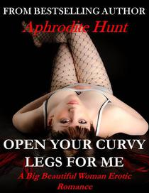 Open Your Curvy Legs for Me (BBW BDSM Erotic Romance)