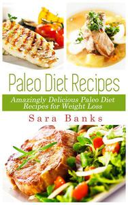 Paleo Diet Recipes - Amazingly Delicious Paleo Diet Recipes for Weight Loss