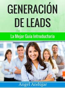 Generación De Leads | La Unica Guía Que Necesitarás ¿Quieres Más Leads En Social Media, Bing, Goolge, Offline Y Más...?