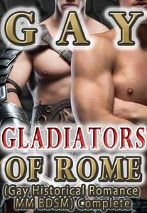 Gay Gladiators of Rome (Gay Historical Romance MM BDSM) Complete