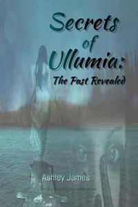 Secrets of Ullumia: The Past Revealed