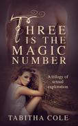 Three is The Magic Number: A Trilogy of Sexual Exploration (Multiple partner, double penetration, threesome, orgy erotica)