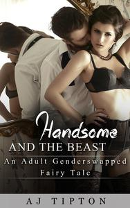 Handsome and the Beast: An Adult Gender Swapped Fairy Tale