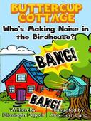 Buttercup Cottage:  Who's Making Noise In The Birdhouse?