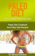 Paleo Diet: The Essential Paleo Diet Plan: Paleo Diet Cookbook And Paleo Diet Recipes