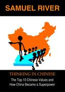 Thinking in Chinese: The Top 10 Chinese Values & How China Became a Superpower