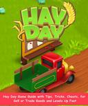 The Complete Hay Day Game Guide with Tips, Tricks, Cheats,   for Sell or Trade Goods and  Levels Up Fast