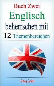 Englisch beherrschen   mit 12 Themenbereichen: Buch Zwei: Über 200 Wörter und Phrasen auf mittlerem Niveau erklärt