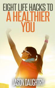 Eight Life Hacks to a Healthier You