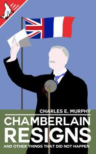 Chamberlain Resigns and Other Things That Did Not Happen
