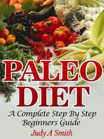 Paleo Diet: A Complete Step-by-Step Beginner's Guide