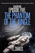 Episode Five: The Phantom of the Jungle