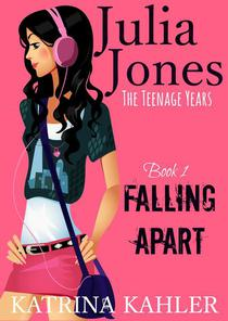 Julia Jones - the Teenage Years - Book 1- Falling Apart