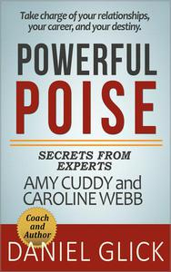 Powerful Poise: Secrets from Experts and Authors Amy Cuddy and Caroline Webb