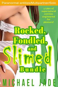 Rocked, Fondled, and Slimed Bundle