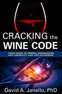 Cracking the Wine Code: Your Guide To Herbal Winemaking For Longevity and Life Extension