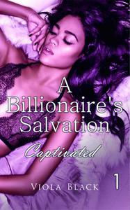 A Billionaire's Salvation 1: Captivated