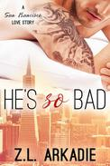 He's So Bad: A San Francisco Love Story