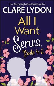All I Want Series Boxset, Books 4-6