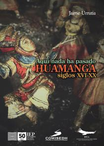 Aquí no ha pasado nada. Huamanga Siglos XVI-XX