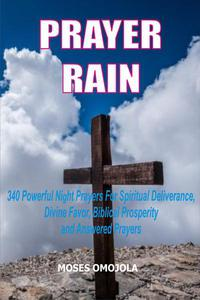 Prayer Rain: 340 Powerful Night Prayers For Spiritual Deliverance, Divine Favor, Biblical Prosperity and Answered Prayers