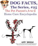 Dog Facts, The Series #25: The Pet Parent's A-to-Z Home Care Encyclopedia