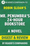 Mr. Penumbra's 24 Hour Bookstore: A Novel By Robin Sloan | Digest & Review