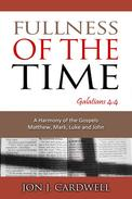Fullness of the Time: a Harmony of the Gospels, Matthew, Mark, Luke and John