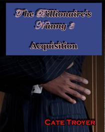 The Billionaire's Nanny 3: Acquisition