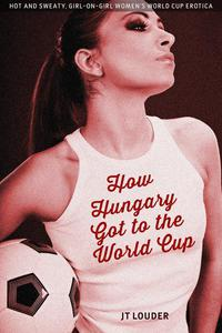 How Hungary Got to the World Cup (Women's Soccer Erotica)