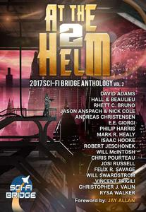 At The Helm: Volume 2: A Sci-Fi Bridge Anthology