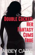 Double Cocked: Her Fantasy Cums True