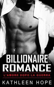 Billionaire Romance: L'amore dopo la guerra