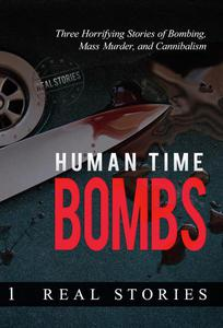 Human Time Bombs: Three Horrifying Stories of Bombing, Mass Murder, and Cannibalism