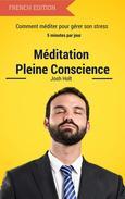 Meditation Pleine Conscience - Comment méditer pour gérer son stress